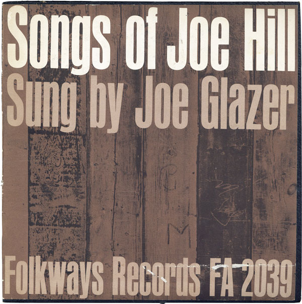 The Songs of Joe Hill. Sung by Joe Glazer (Folkways FA 2039). I W. W. - SOUND RECORDINGS, Joe GLAZER