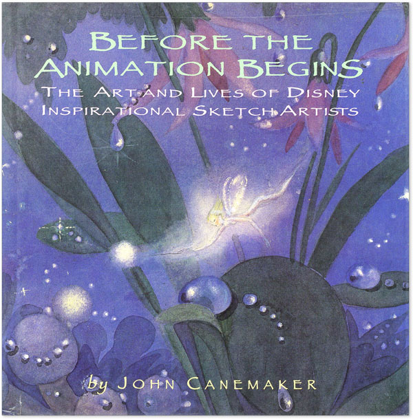 Before the Animation Begins: The Art and Lives of Disney Inspirational Sketch Artists. John...