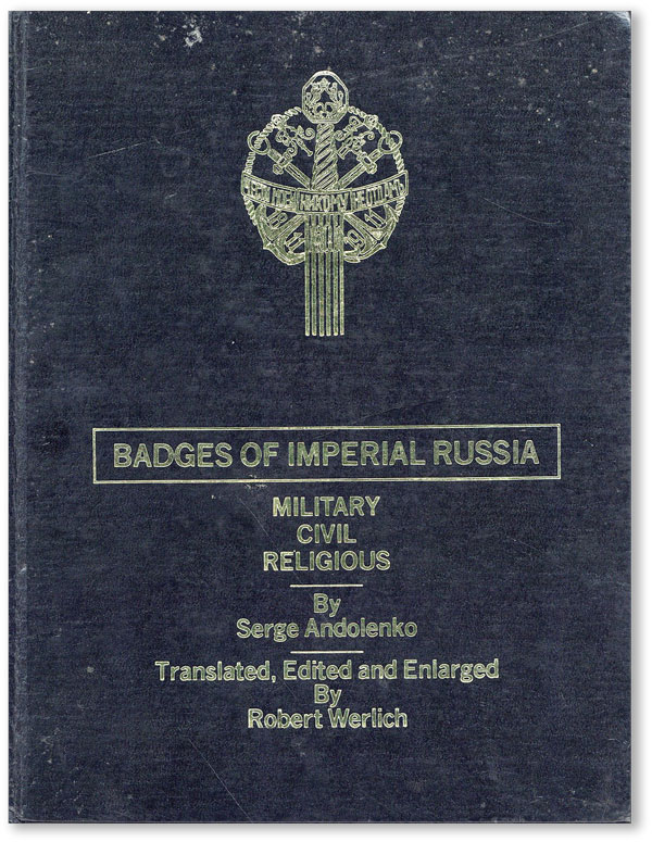 Badges of Imperial Russia: Military, Civil, Religious. Serge ANDOLENKO, ed. Robert Werlich, trans, ed Robert Werlich.