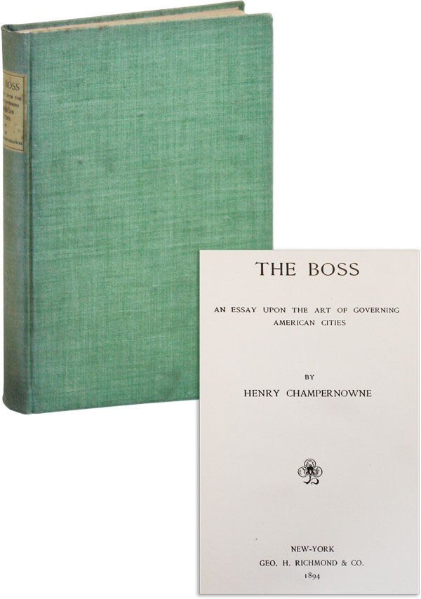 The Boss: an Essay Upon the Art of Governing American Cities. TAMMANY HALL, Henry CHAMPERNOWNE