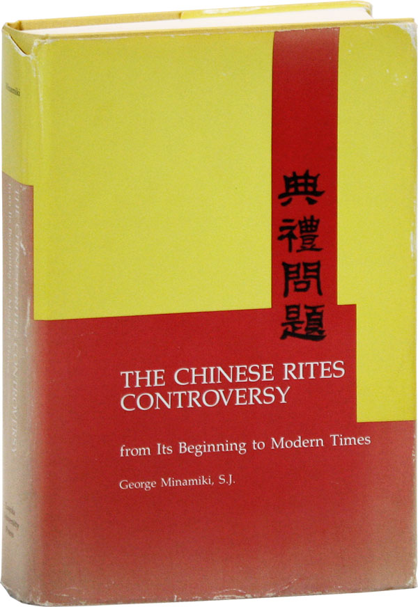 The Chinese Rites Controversy From Its Beginning to Modern Times. George MINAMIKI