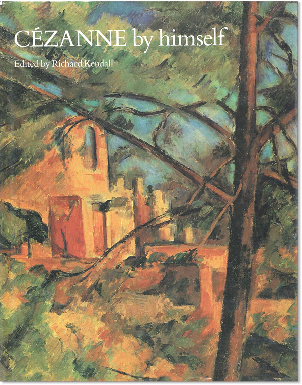 Cézanne by Himself: Drawings, Paintings, Writings. PAUL CÉZANNE, Richard KENDALL, ed