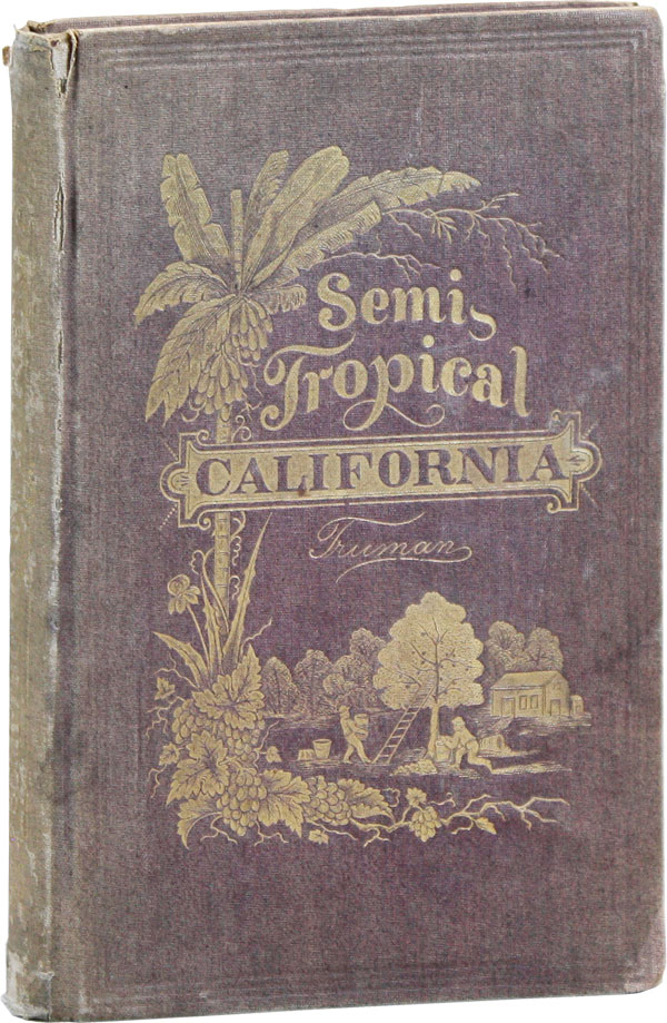 Semi-Tropical California: Its Climate, Healthfulness, Productiveness, and Scenery; Its...