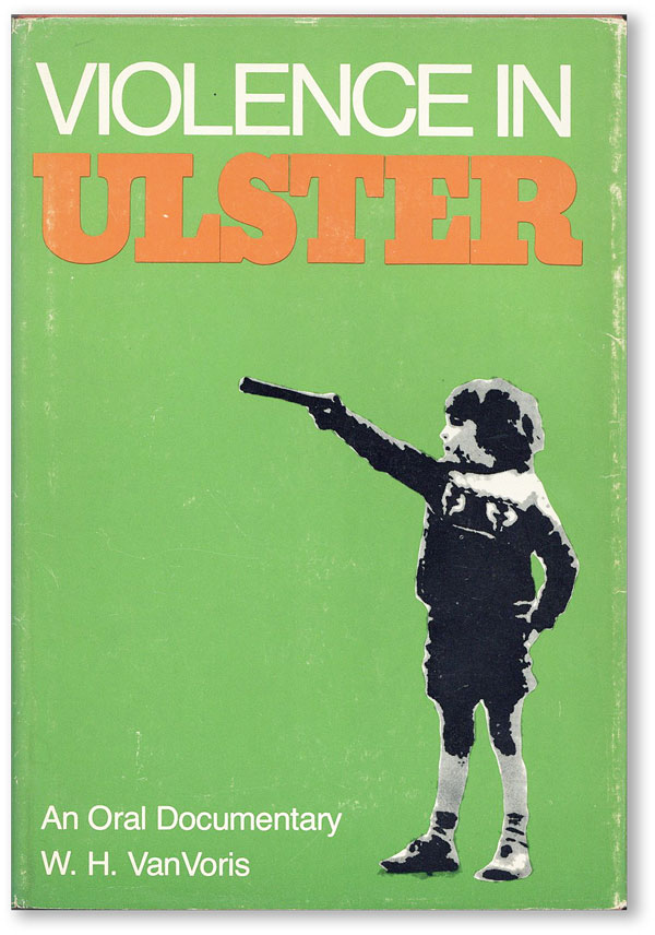 Violence in Ulster: An Oral Documentary. IRELAND, W. H. VAN VORIS