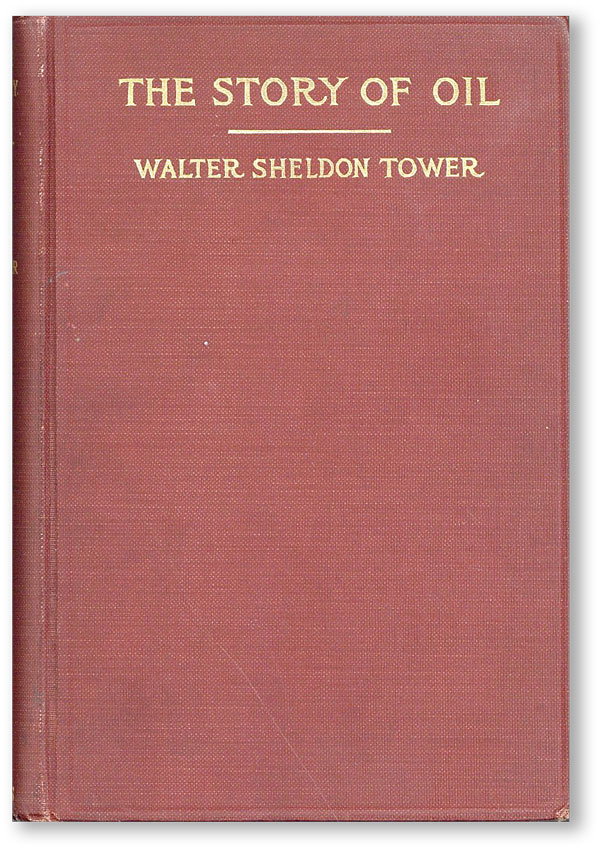 The Story of Oil. Walter Sheldon TOWER