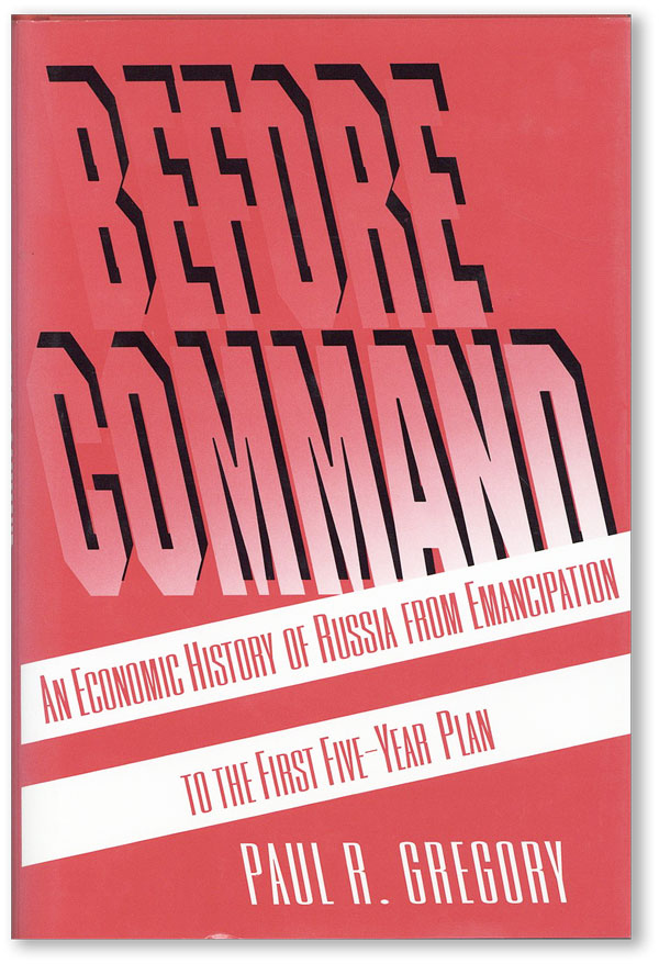 Before Command: An Economic History of Russia from Emancipation to the First Five-Year Plan....