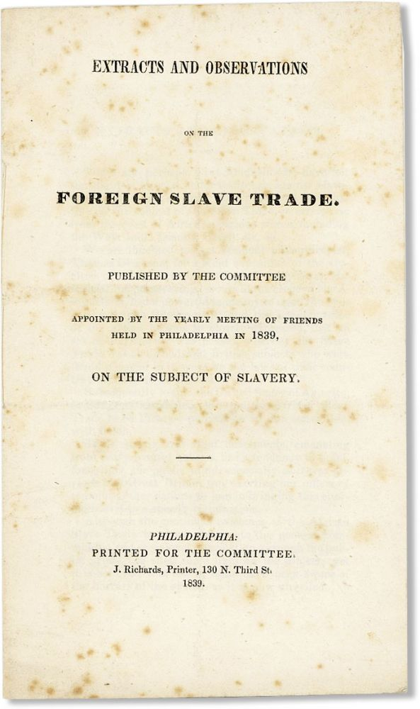 Extracts and Observations on the Foreign Slave Trade. Published by the Committee Appointed by the...