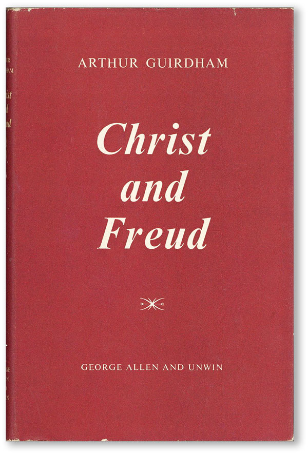 Christ and Freud: A Study of Religious Experience and Observance. Arthur GUIRDHAM, pref Lawrence...
