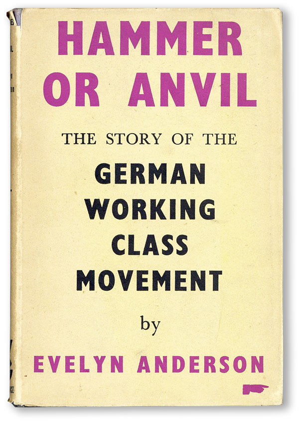 Hammer or Anvil: The Story of the German Working-Class Movement. Evelyn ANDERSON