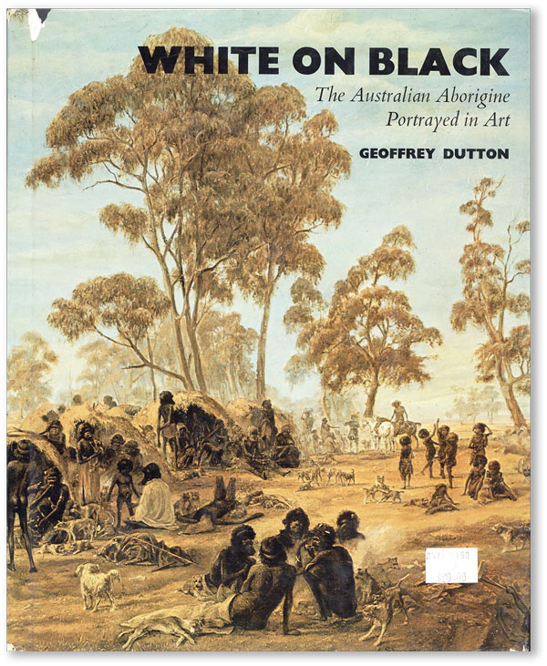 White on Black: The Australian Aborigine Portrayed in Art. Geoffrey DUTTON