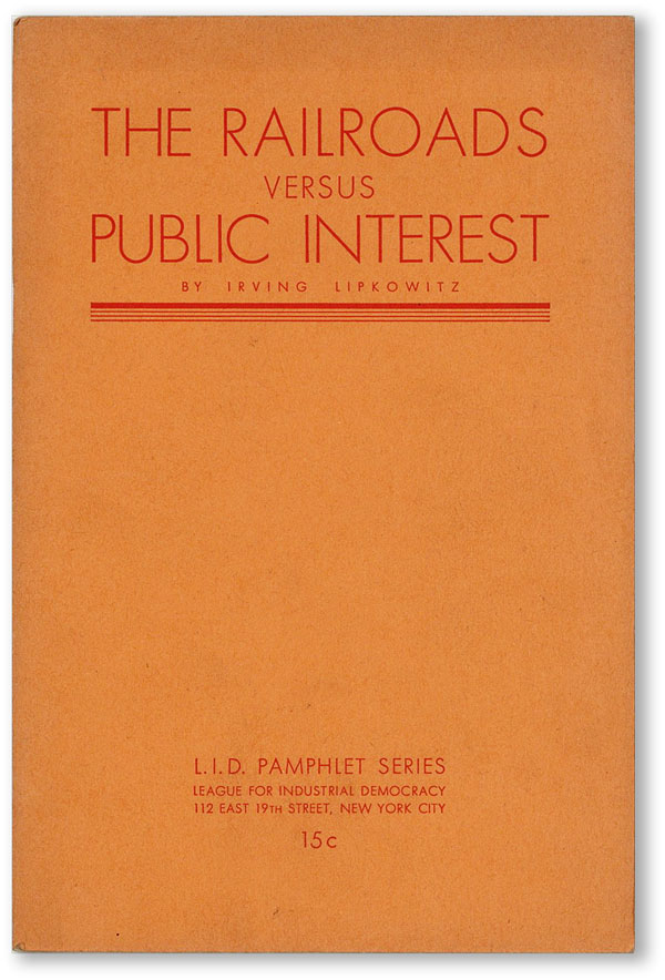 The Railroads Versus Public Interest. RAILROADS, Irving LIPKOWITZ