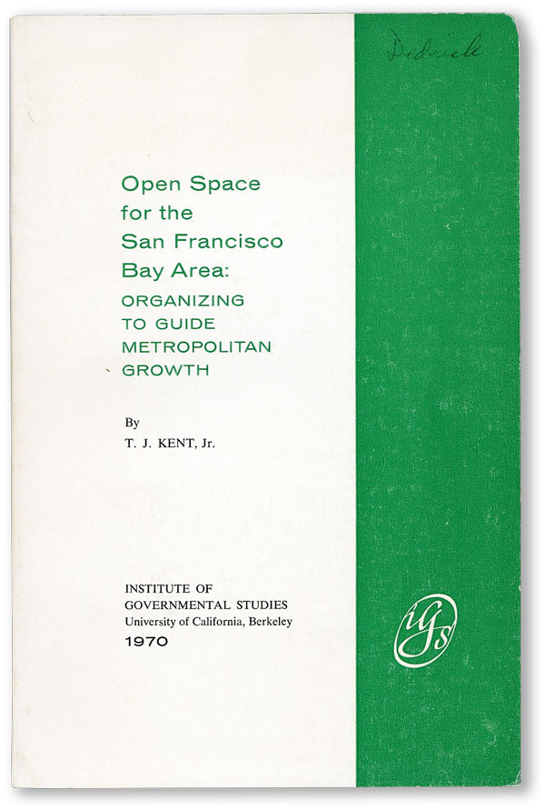 Open Space for the San Francisco Bay Area: Organizing to Guide Metropolitan Growth. T. J. KENT, Jr