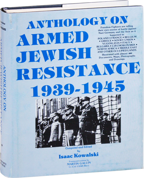 Anthology of Armed Jewish Resistance, 1939-1945 [Volume 2]. Isaac KOWALSKI, foreword Martin Gallin