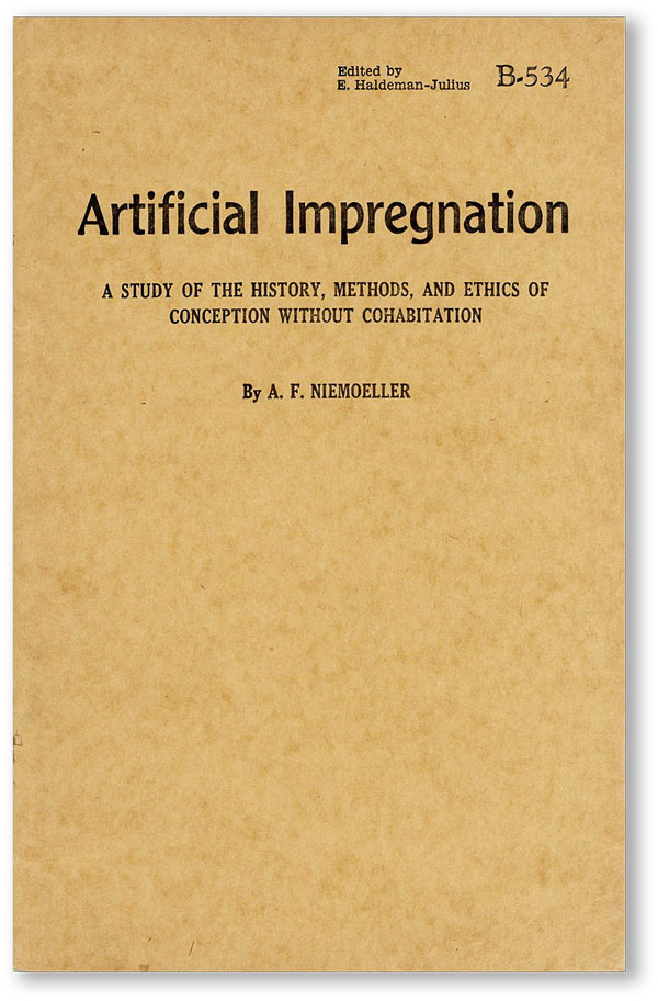 Artificial Impregnation: A Study of the History, Methods, and Ethics of Conception Without...