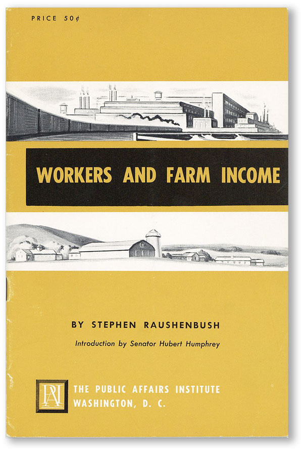 Workers and Farm Income. Stephen RAUSHENBUSH, fwd Hubert Humphrey