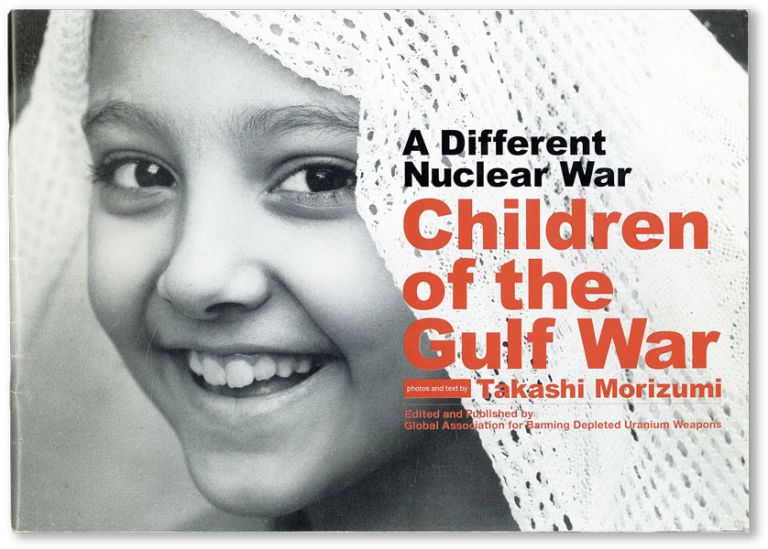 A Different Nuclear War. Children of the Gulf War. Takashi MORIZUMI