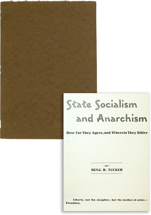 State Socialism and Anarchism: How Far They Agree, and Wherein They Differ. ANARCHISM, Benj. R....