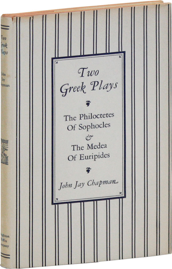 Two Greek Plays: The Philoctetes of Sophocles and the Medea of Euripides. John Jay CHAPMAN