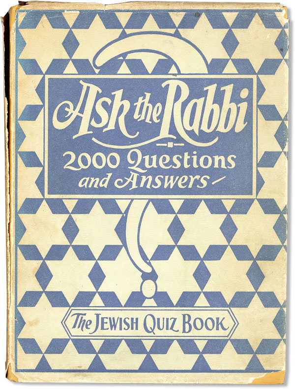 Ask the Rabbi: Two Thousand Questions and Answers About the Jew [Cover subtitled: The Jewish Quiz...