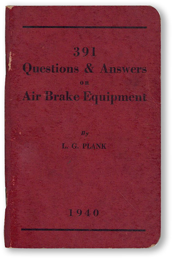 391 Questions & Answers on Air Brake Equipment. L. G. PLANK