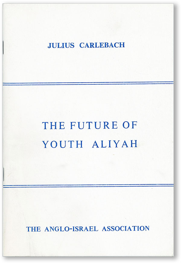Report by Mr. Julius Carlebach [...] The Future of Youth Aliyah. ANGLO-ISRAEL ASSOCIATION, Julius...