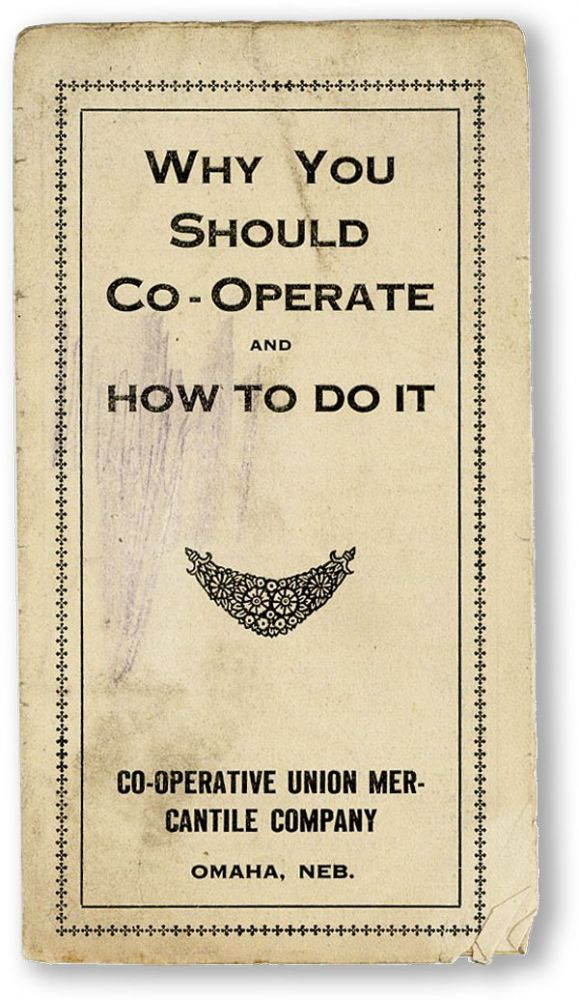 Why You Should Co-Operate and How To Do It. CONSUMER CO-OPERATIVES - NEBRASKA, CO-OPERATIVE UNION...