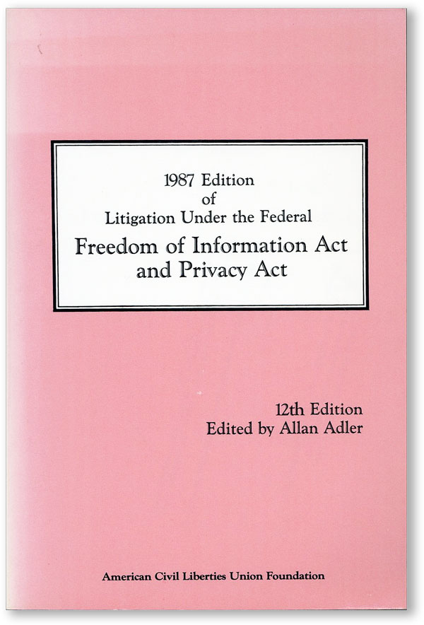 1987 Edition of Litigation Under the Federal Freedom of Information Act and Privacy Act. Allan...