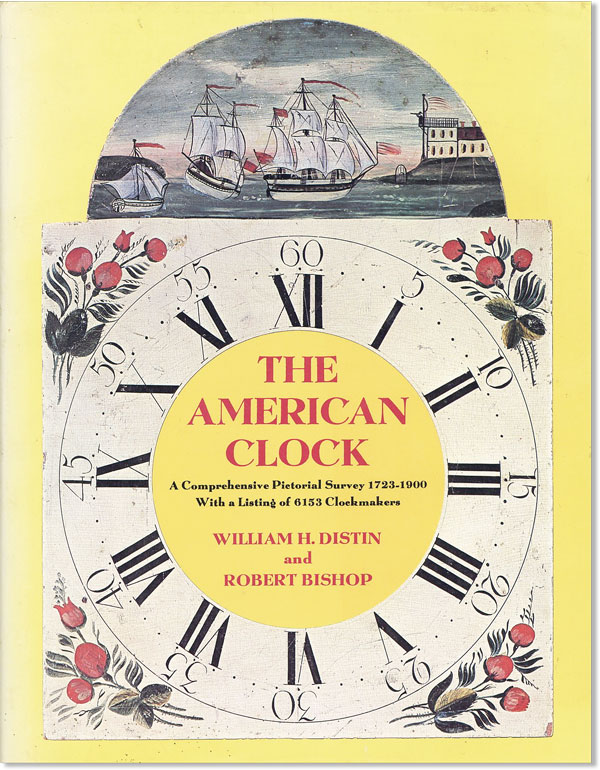 The American Clock: A Comprehensive Pictorial Survey 1723-1900 With a Listing of 6153...