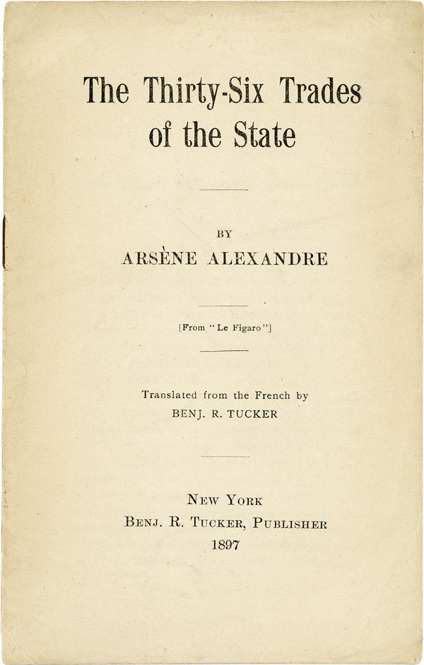 The Thirty-Six Trades of the State. ANARCHISM, Arsène ALEXANDRE, trans Benj. R. Tucker