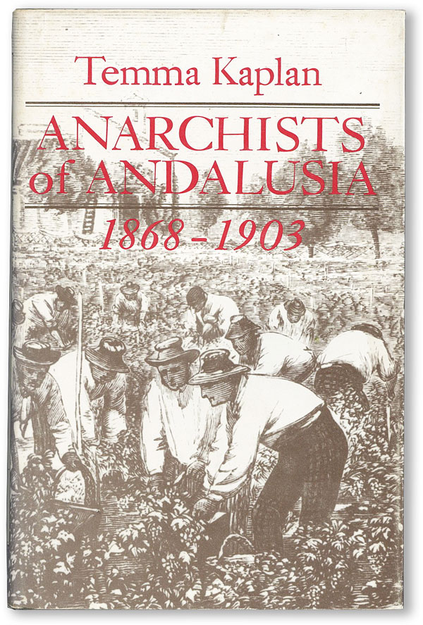 Anarchists of Andalusia 1868-1903. Temma KAPLAN