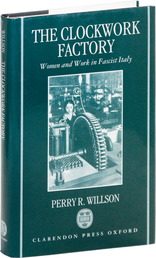 The Clockwork Factory: Women and Work in Fascist Italy. Perry R. WILLSON
