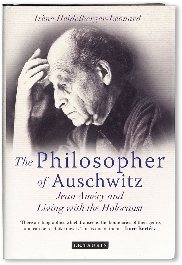 The Philosopher of Auschwitz: Jean Améry and Living with the Holocaust. Iréne...