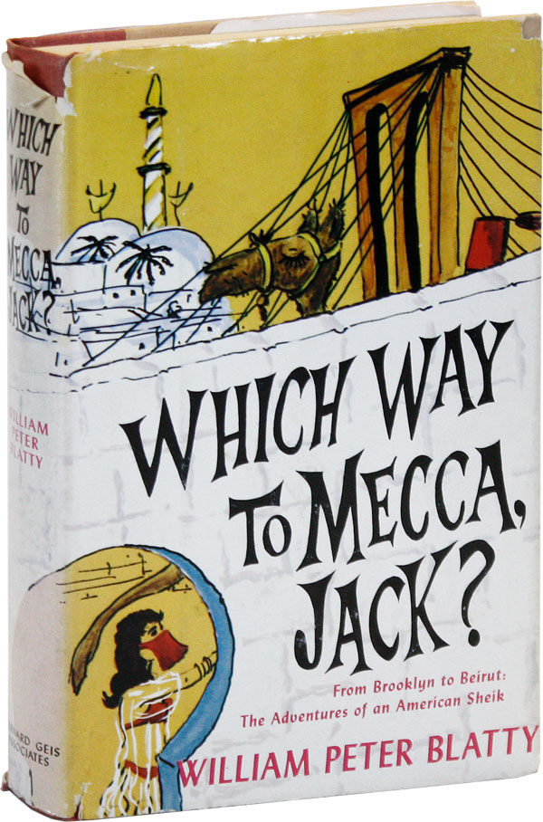 Which Way to Mecca, Jack? From Brooklyn to Beirut: The Adventures of an American Sheik. William...