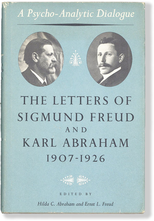 A Psycho-Analytic Dialogue: the Letters of Sigmund Freud and Karl Abraham, 1907-1926. Hilda C....