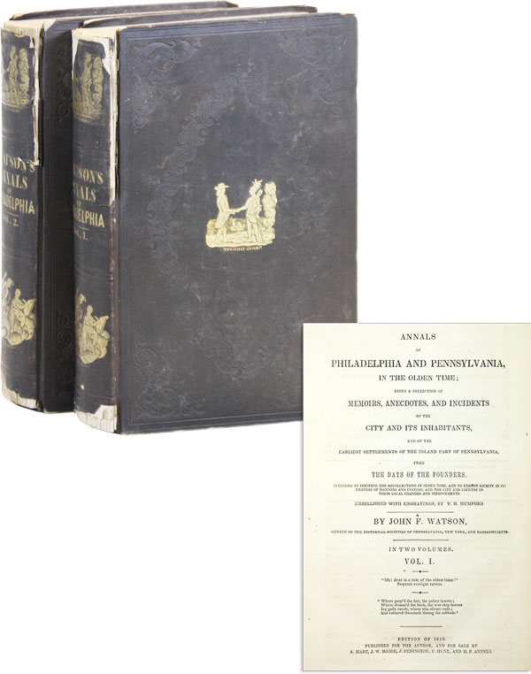 Annals of Philadelphia and Pennsylvania, in the Olden Time (2 Vols.). John F. WATSON, T. F. Mumford