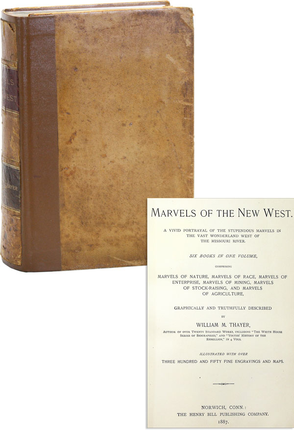 Marvels of the New West: A Vivid Portrayal of the Stupendous Marvels in the Vast Wonderland West...