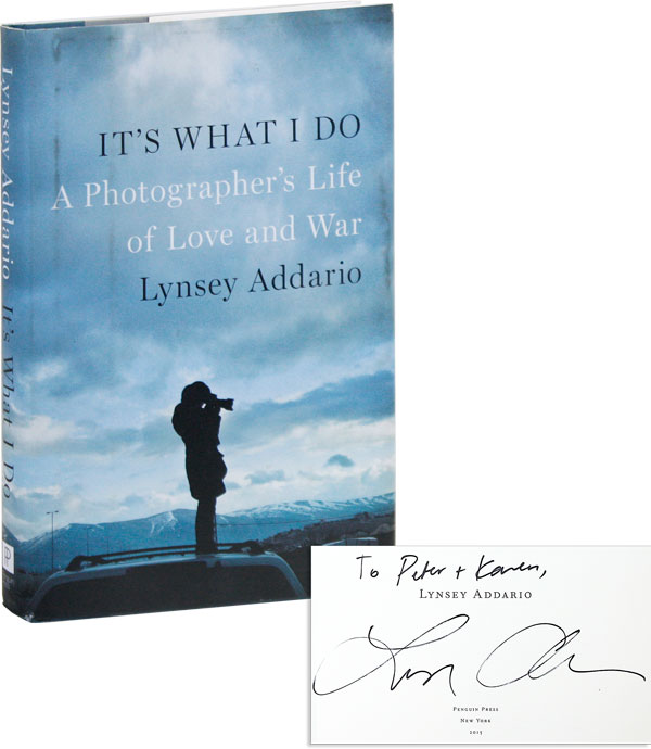 It's What I Do: a Photographer's Life of Love and War. Lynsey ADDARIO