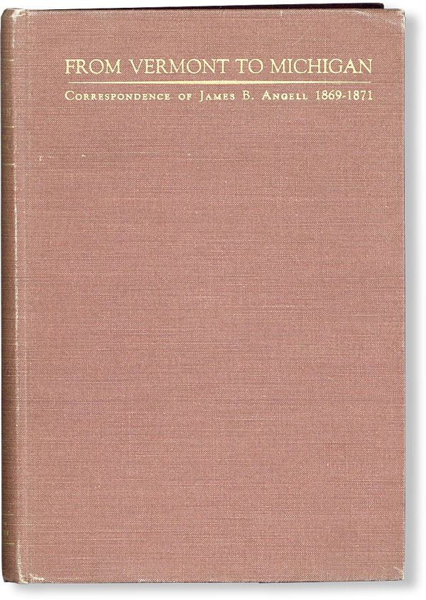 From Vermont to Michigan. Correspondence of James Burrill Angell: 1869-1871. James Burrill...