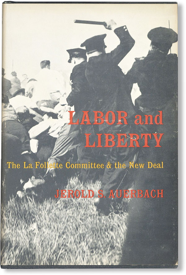 Labor and Liberty: the La Follette Committee & the New Deal. Jerold S. AUERBACH