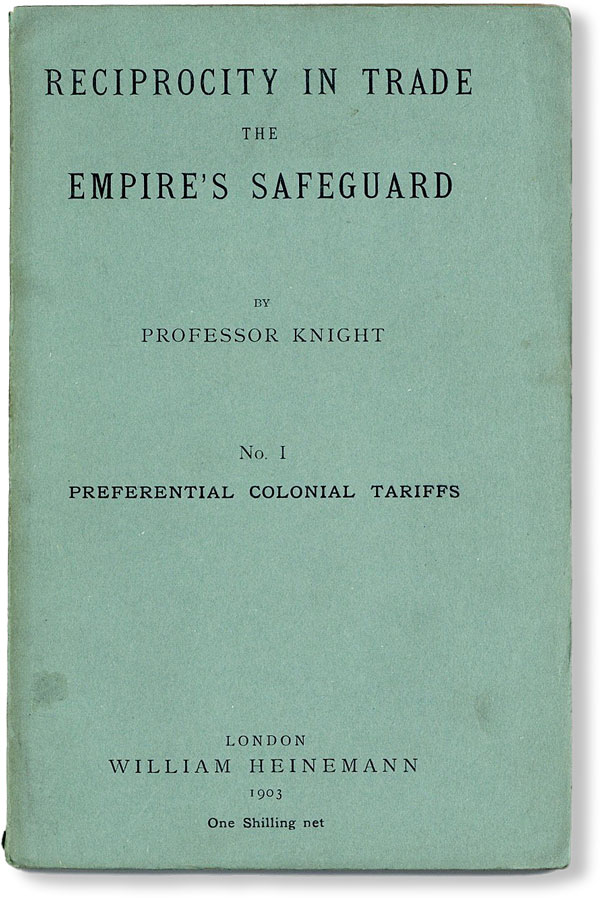 Reciprocity in Trade the Empire's Safeguard. No. 1: Preferential Colonial Tariffs. Professor...