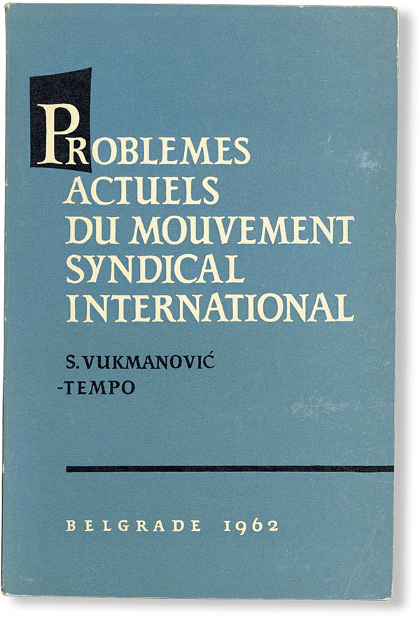 Problemes Actuels du Mouvement Syndical International. Svetozar VUKMANOVI -TEMPO