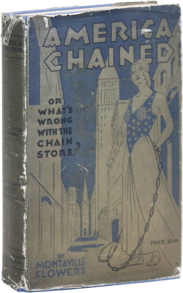 "America Chained: A Discussion of ""What's Wrong with the Chain Store"" Montaville FLOWERS"