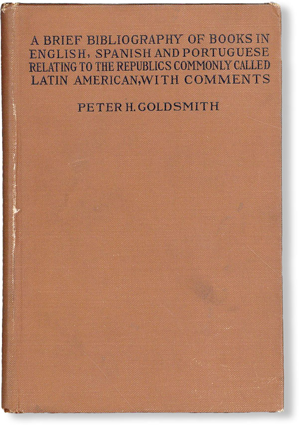 A Brief Bibliography of Books in English, Spanish, and Portuguese, Relating to the Republics...