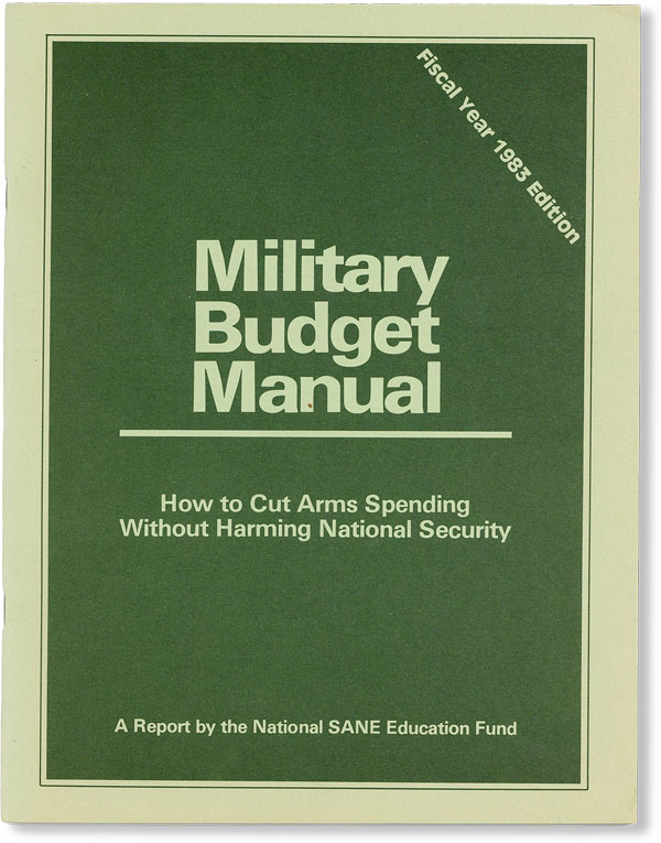 Military Budget Manual: How to Cut Arms Spending Without Harming National Security. Fiscal Year...