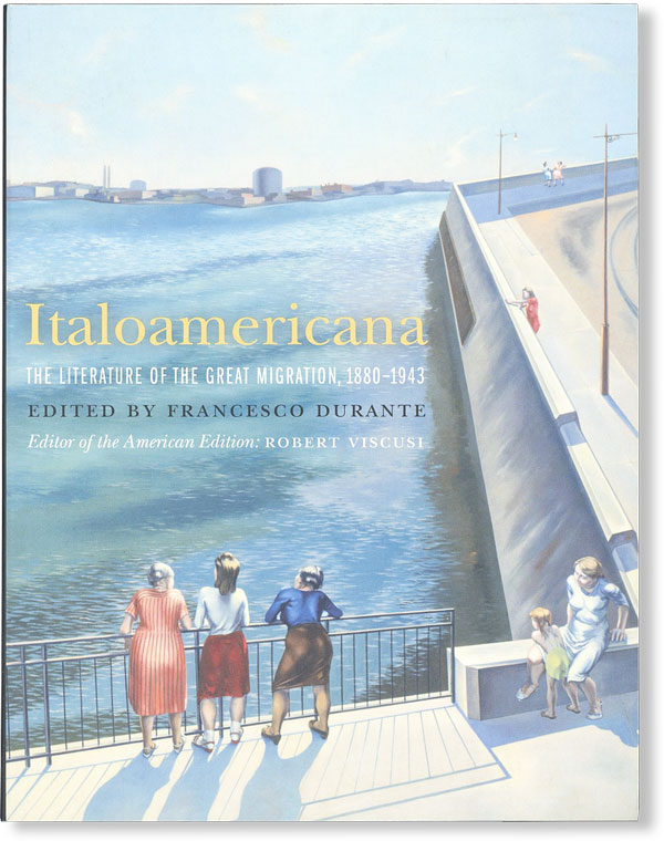 Italoamericana: The Literature of the Great Migration, 1880-1943 [Review Copy]. Francesco...