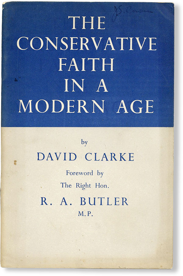 The Conservative Faith in a Modern Age. David. R. A. Butler CLARKE, fwd