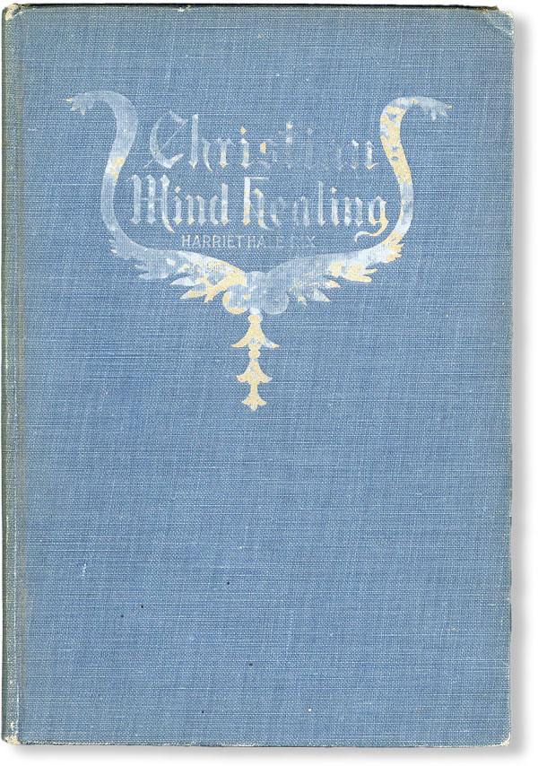Christian Mind Healing. A Course of Lessons in the Fundamentals of New Thought. Harriet Hale RIX