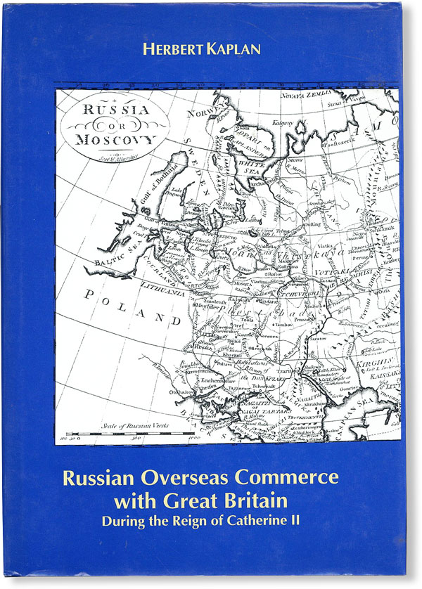 Russian Overseas Commerce with Great Britain During the Reign of Catherine II. Herbert KAPLAN