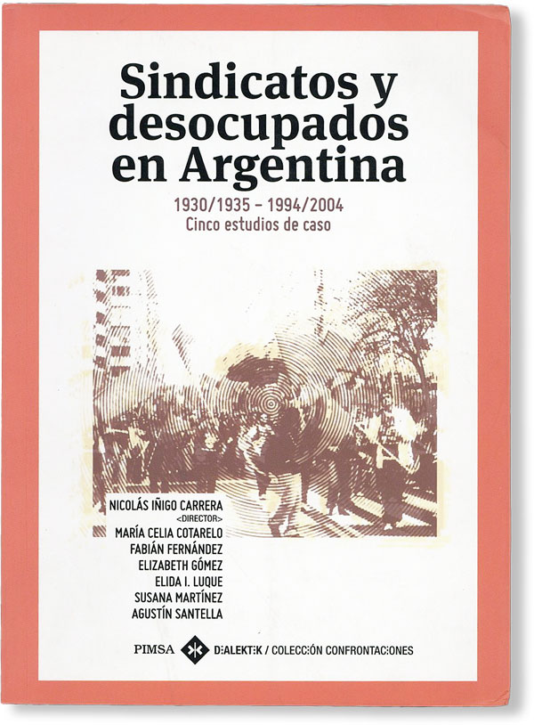 Sindicatos y Desocupados en Argentina, 1930/1935 - 1994/2004: Cinco Estudios de Caso [Limited...