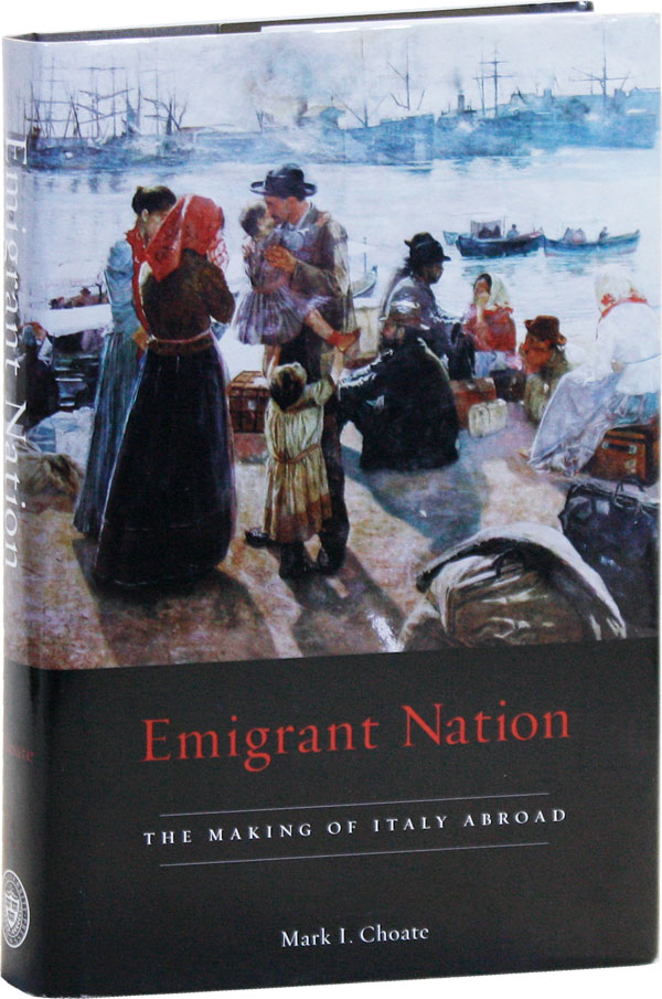 Emigrant Nation: The Making of Italy Abroad. Mark I. CHOATE
